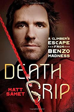 Death Grip: A Climber's Escape from Benzo Madness 9781250004239