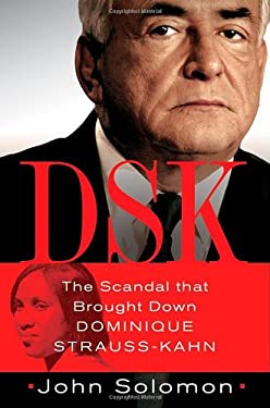 Dsk: The Scandal That Brought Down Dominique Strauss-Kahn 9781250012630