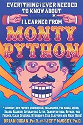 Everything I Ever Needed to Know about _____* I Learned from Monty Python : *History, Art, Poetry, Communism, Philosophy, the Medi 21610200