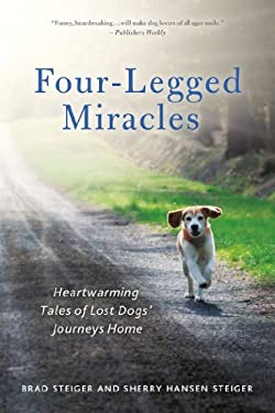 Four-Legged Miracles: Heartwarming Tales of Lost Dogs' Journeys Home 9781250005069