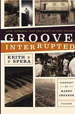 Groove Interrupted: Loss, Renewal, and the Music of New Orleans 9781250007643