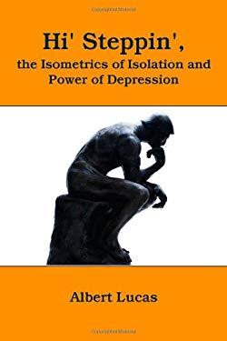 Hi' Steppin': The Isometrics of Isolation and Power of Depression 9781257637713