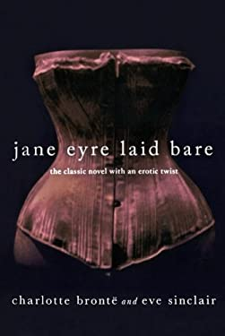 Jane Eyre Laid Bare: The Classic Novel with an Erotic Twist 9781250032706