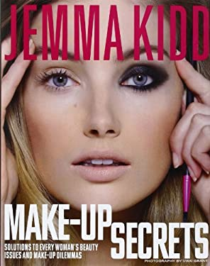 Jemma Kidd Make-Up Secrets: Solutions to Every Woman's Beauty Issues and Make-Up Dilemmas 9781250010865