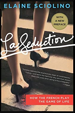 La Seduction: How the French Play the Game of Life 9781250007445