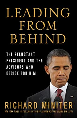 Leading from Behind: The Reluctant President and the Advisors Who Decide for Him 9781250016102