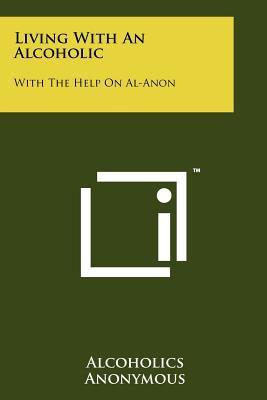 Living with an Alcoholic: With the Help on Al-Anon 9781258133931
