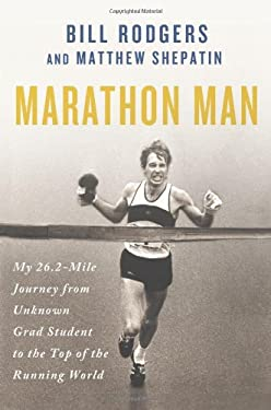 Marathon Man: My 26.2-Mile Journey from Unknown Grad Student to the Top of the Running World 9781250016980