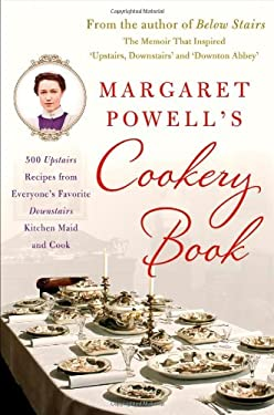 Margaret Powell's Cookery Book: 500 Upstairs Recipes from Everyone's Favorite Downstairs Kitchen Maid and Cook 9781250029263