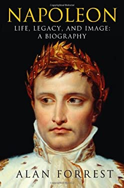 Napoleon: Life, Legacy, and Image: A Biography 9781250009036