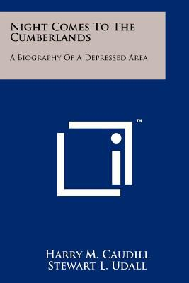Night Comes to the Cumberlands: A Biography of a Depressed Area 9781258202767