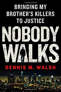 Nobody Walks: Bringing My Brother's Killers to Justice 9781250005489