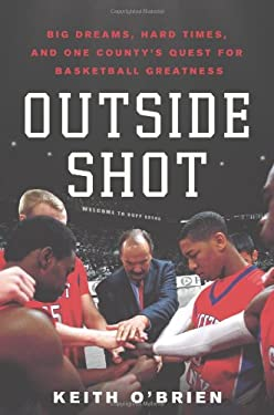 Outside Shot: Big Dreams, Hard Times, and One County's Quest for Basketball Greatness 9781250000330