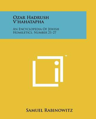 Ozar Hadrush V'Hahatapha: An Encyclopedia of Jewish Homiletics, Number 21-27 9781258137540