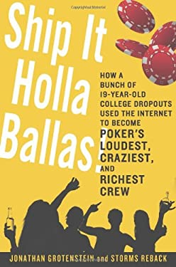 Ship It Holla Ballas!: How a Bunch of 19-Year-Old College Dropouts Used the Internet to Become Poker's Loudest, Craziest, and Richest Crew 9781250006653