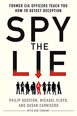 Spy the Lie: Former CIA Officers Teach You How to Detect Deception 9781250005854