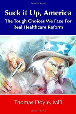 Suck It Up, America: The Tough Choices We Face for Real Healthcare Reform