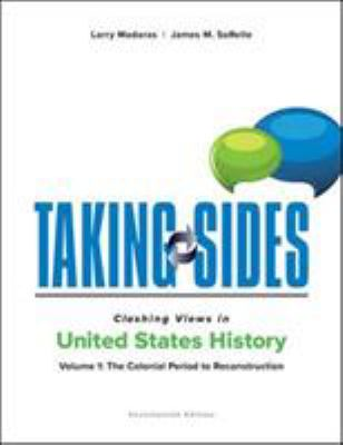 Taking Sides: Clashing Views in United States History, Volume 1: The Colonial Period to Reconstruction (Taking Sides. Clashing Views in United States