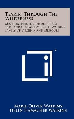 Tearin' Through the Wilderness: Missouri Pioneer Episodes, 1822-1885, and Genealogy of the Watkins Family of Virginia and Missouri