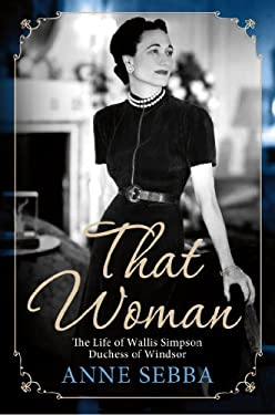 That Woman: The Life of Wallis Simpson, Duchess of Windsor 9781250022189