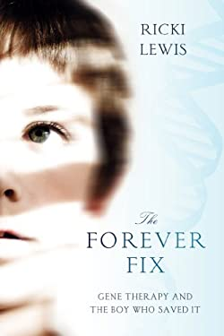 The Forever Fix: Gene Therapy and the Boy Who Saved It 9781250015778