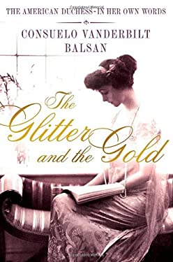 The Glitter and the Gold: The American Duchess---In Her Own Words 9781250017185