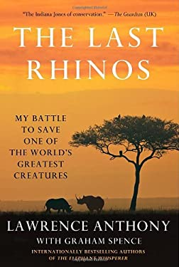 The Last Rhinos: My Battle to Save One of the World's Greatest Creatures 9781250004512