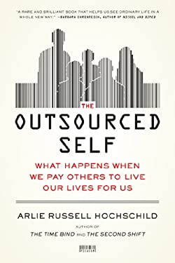 The Outsourced Self: What Happens When We Pay Others to Live Our Lives for Us 9781250024190