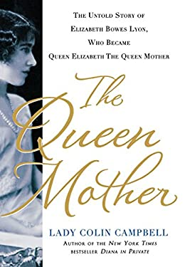 The Queen Mother: The Untold Story of Elizabeth Bowes Lyon, Who Became Queen Elizabeth the Queen Mother 9781250018977