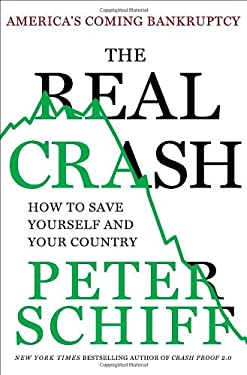 The Real Crash: America's Coming Bankruptcy--How to Save Yourself and Your Country 9781250004475