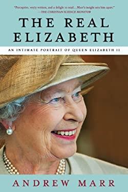 The Real Elizabeth: An Intimate Portrait of Queen Elizabeth II 9781250022844