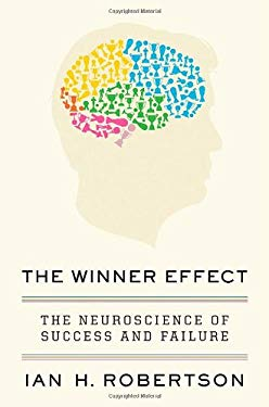 The Winner Effect: The Neuroscience of Success and Failure 9781250001672