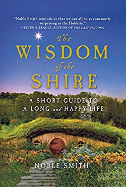 The Wisdom of the Shire: A Short Guide to a Long and Happy Life 9781250025562
