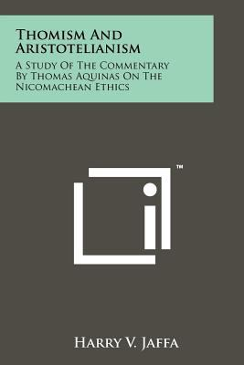 Thomism and Aristotelianism: A Study of the Commentary by Thomas Aquinas on the Nicomachean Ethics 9781258162412
