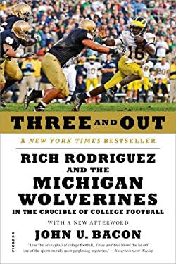Three and Out: Rich Rodriguez and the Michigan Wolverines in the Crucible of College Football 9781250016973