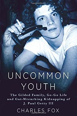 Uncommon Youth: The Gilded Life and Tragic Times of J. Paul Getty III 9781250018212