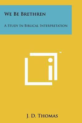 We Be Brethren: A Study in Biblical Interpretation 9781258206383