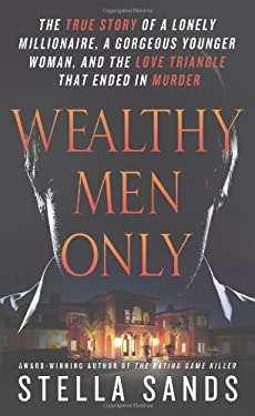 Wealthy Men Only: The True Story of a Lonely Millionaire, a Gorgeous Younger Woman, and the Love Triangle That Ended in Murder 9781250006158