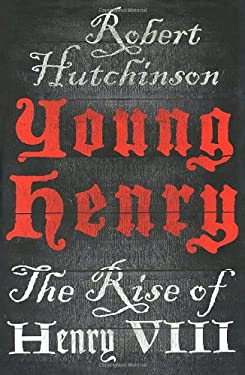 Young Henry: The Rise of Henry VIII 9781250012616
