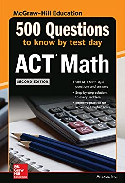 500 ACT Math Questions to Know by Test Day, Second Edition (Mcgraw Hill's 500 Questions to Know by Test Day) - 2nd Edition