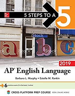 5 Steps to a 5: AP English Language 2019 (5 Steps to a 5 on the Ap English Language Exam)