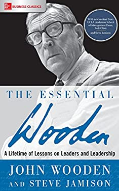 The Essential Wooden: A Lifetime of Lessons on Leaders and Leadership