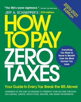 How to Pay Zero Taxes, 2020-2021: Your Guide to Every Tax Break the IRS Allows