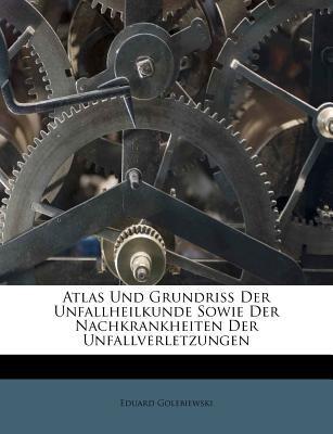 Atlas Und Grundriss Der Unfallheilkunde Sowie Der Nachkrankheiten Der Unfallverletzungen 9781270759126