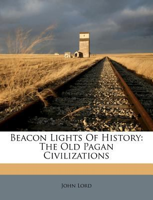 Beacon Lights of History: The Old Pagan Civilizations 9781270777205