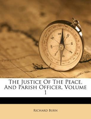 The Justice of the Peace, and Parish Officer, Volume 1