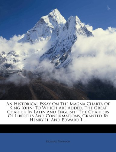An  Historical Essay on the Magna Charta of King John: To Which Are Added, the Great Charter in Latin and English: The Charters of Liberties and Confi 9781270855903