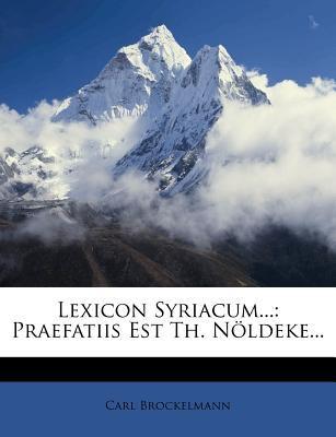 Lexicon Syriacum...: Praefatiis Est Th. N Ldeke... 9781270991014