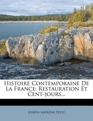 Histoire Contemporaine de La France: Restauration Et Cent-Jours... 9781271015481