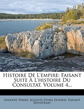 Histoire de L'Empire: Faisant Suite L'Histoire Du Consultat, Volume 4... 9781271020157
